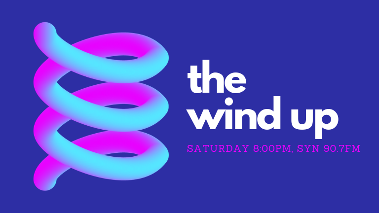 The Wind Up - Saturdays 8:00pm, SYN 90.7FM