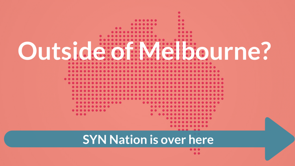 Out side Melbourne? Join SYN