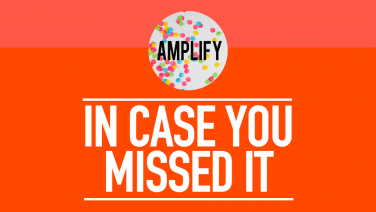 Amplify - In Case You Missed It