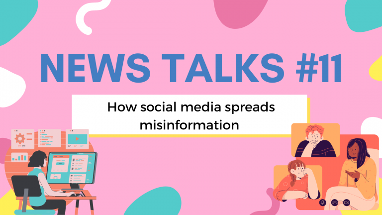 A pink background with blue, white, yellow and pink cartoon doodles. On either bottom corner are drawings of people using or speaking on social media. The text reads: News Talks #11: How social media spreads misinformation