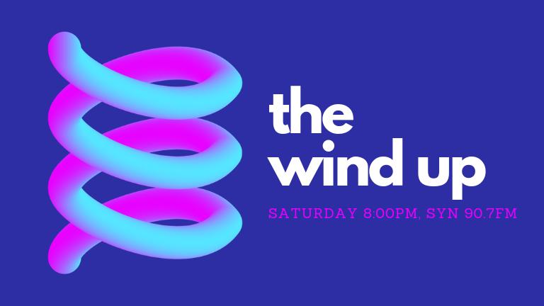 The Wind Up - Saturdays 8:00pm, SYN 90.7FM